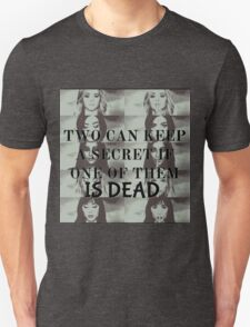 Two can keep a secret if one is dead Unisex T-Shirt