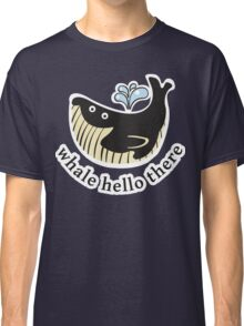 Whale Hello There Classic T-Shirt