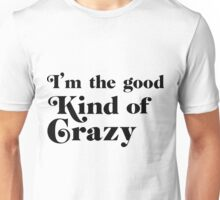 I'm the good kind of crazy Unisex T-Shirt
