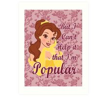 But I Can't Help it that I'm Popular Art Print