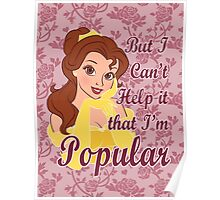 But I Can't Help it that I'm Popular Poster