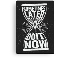 Sometimes later becomes never do it now Canvas Print