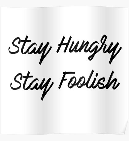 """""""Stay Hungry, Stay Foolish"""" Poster"""