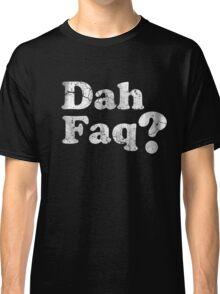Dah Faq? Classic T-Shirt
