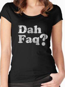 Dah Faq? Women's Fitted Scoop T-Shirt