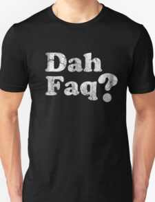 Dah Faq? Unisex T-Shirt