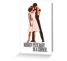 Dirty Dancing - Nobody Puts Baby in a Corner Greeting Card