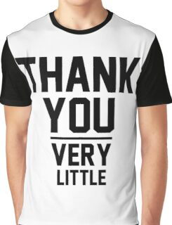 Thank You Very Little Graphic T-Shirt