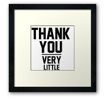 Thank You Very Little Framed Print