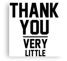 Thank You Very Little Canvas Print