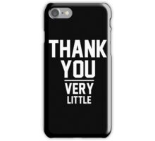 Thank You Very Little iPhone Case/Skin