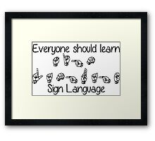 Everyone Should Learn Sign Language Framed Print