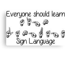 Everyone Should Learn Sign Language Canvas Print