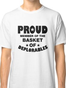 Proud Member Of The Basket Of Deplorables, Political Election President Shirt, D Trump For President T-Shirt Classic T-Shirt