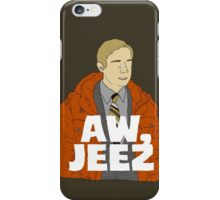 Aw, Jeez. iPhone Case/Skin