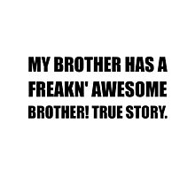 Brother Has Awesome Brother Photographic Print
