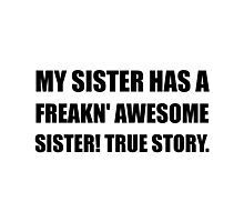 Sister Has Awesome Sister Photographic Print