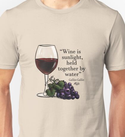 """""""Wine is sunlight, held together by water"""" Unisex T-Shirt"""