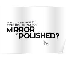 irritated by every rub, mirror polished? - rumi Poster