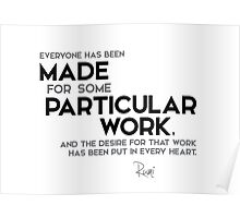 everyone has been made for some particular work - rumi Poster