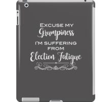 Election Fatigue, Excuse my Grumpiness iPad Case/Skin