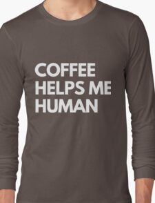 Coffee Helps Me Human Long Sleeve T-Shirt