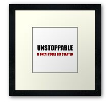 Unstoppable Get Started Framed Print