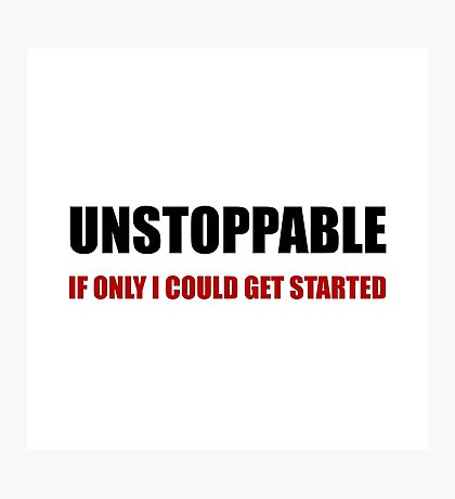 Unstoppable Get Started Photographic Print