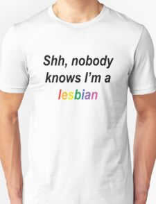 Shh, Nobody Knows I'm A Lesbian Unisex T-Shirt