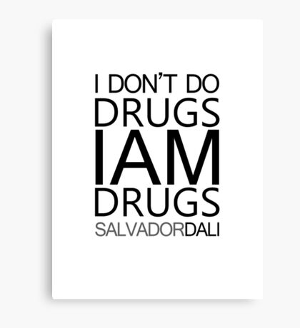 I don't do drugs I am drugs Canvas Print
