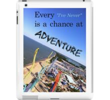 Every Ive Never is a chance at Adventure iPad Case/Skin