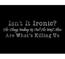 Isn't it ironic? Photographic Print
