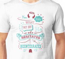 He Who Hesitates... Unisex T-Shirt