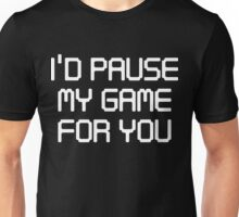 I'd pause my game for you Unisex T-Shirt