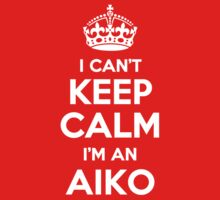 I can't keep calm, Im an AIKO by icant