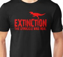 Extinction - The Struggle Was Real  Unisex T-Shirt