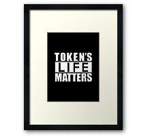 Token's Life Matters Framed Print