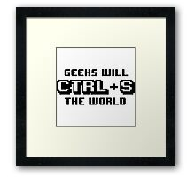 Geeks will CTRL+S the world Framed Print