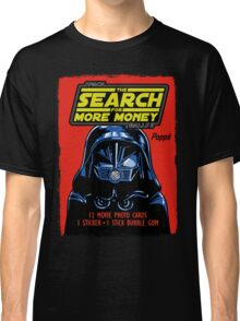 THE SEARCH FOR MORE MONEY Classic T-Shirt