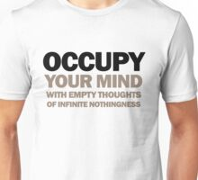 occupy your mind with empty thoughts of infinite nothingness Unisex T-Shirt