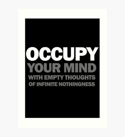occupy your mind with empty thoughts of infinite nothingness (version 2) Art Print