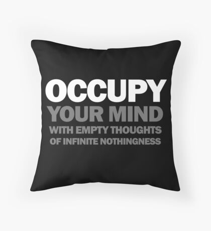 occupy your mind with empty thoughts of infinite nothingness (version 2) Throw Pillow