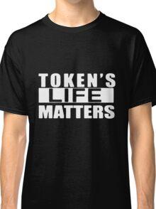 TOKEN'S LIFE MATTERS SOUTH PARK Classic T-Shirt