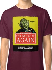OH NO, NOT AGAIN Classic T-Shirt