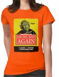 OH NO, NOT AGAIN Womens Fitted T-Shirt