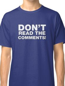 Don't read the comments! Classic T-Shirt
