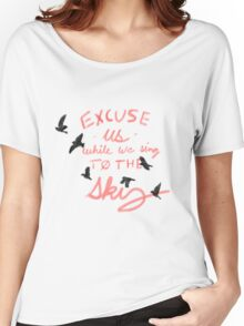 Excuse us while we sing- screen, TØP Women's Relaxed Fit T-Shirt