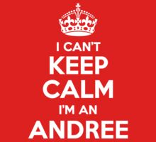 I can't keep calm, Im an ANDREE by icant