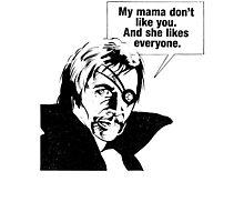 My Mama Don't Like You Photographic Print