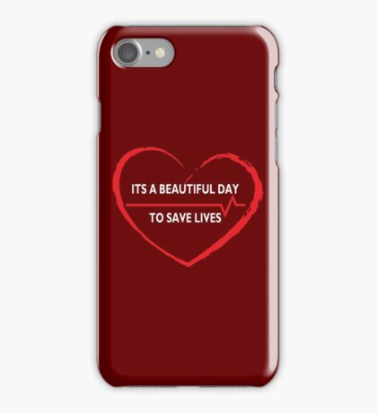 Its a Beautiful Day to Save Lives LOVE - White  iPhone Case/Skin